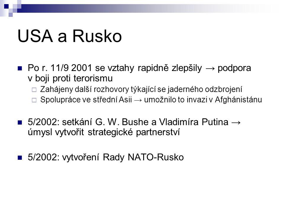 USA a Rusko Po r. 11/9 2001 se vztahy rapidně zlepšily → podpora v boji proti terorismu. Zahájeny další rozhovory týkající se jaderného odzbrojení.
