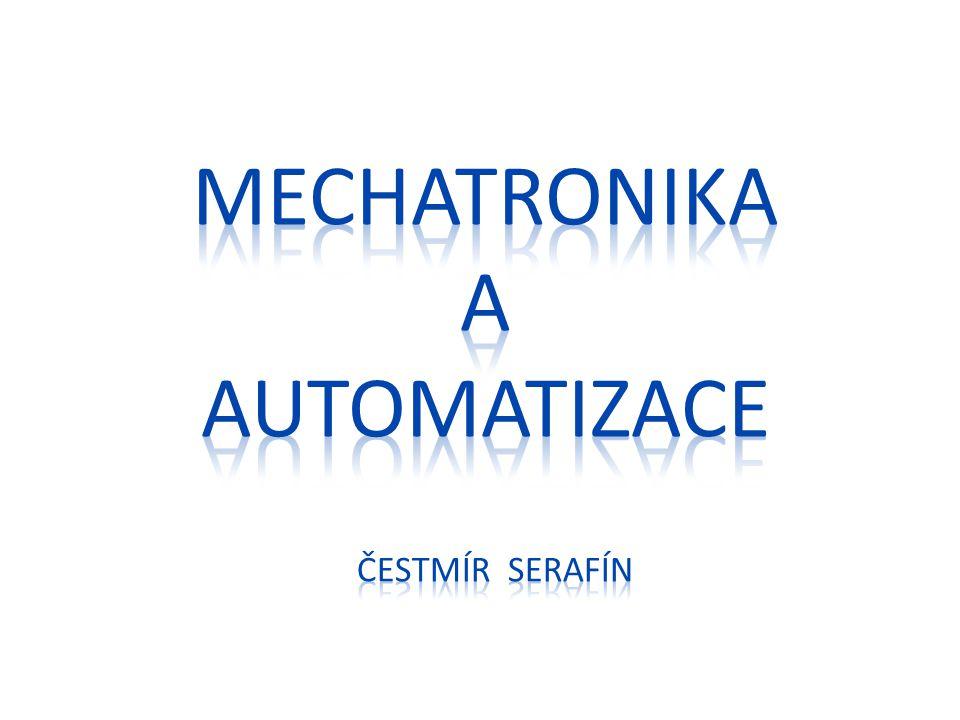 Mechatronika a automatizace Čestmír Serafín