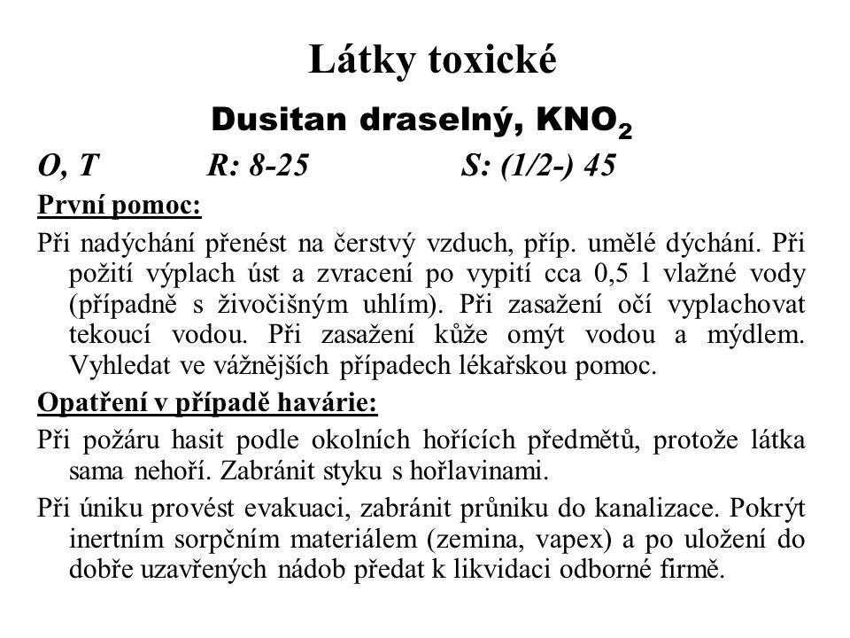 Látky toxické Dusitan draselný, KNO2 O, T R: 8-25 S: (1/2-) 45