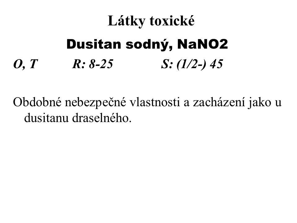 Látky toxické Dusitan sodný, NaNO2 O, T R: 8-25 S: (1/2-) 45