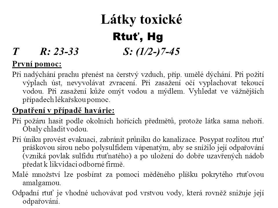 Látky toxické Rtuť, Hg T R: 23-33 S: (1/2-)7-45 První pomoc:
