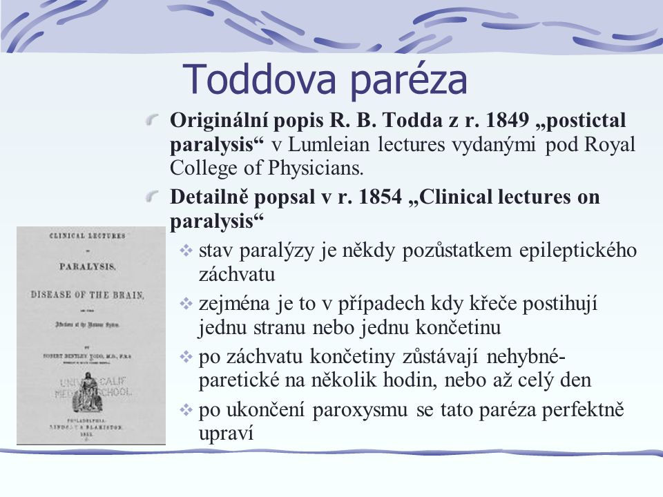 "Toddova paréza Originální popis R. B. Todda z r. 1849 ""postictal paralysis v Lumleian lectures vydanými pod Royal College of Physicians."