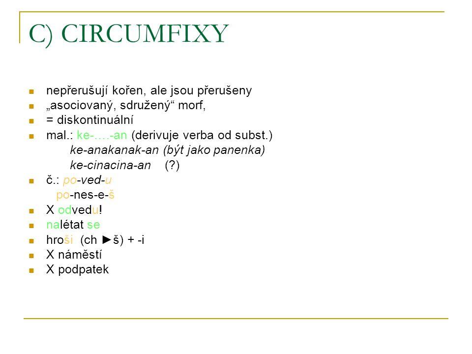 C) CIRCUMFIXY nepřerušují kořen, ale jsou přerušeny