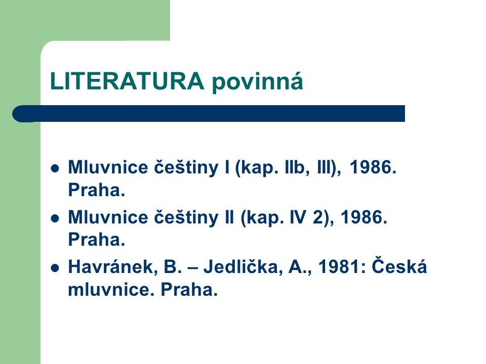 LITERATURA povinná Mluvnice češtiny I (kap. IIb, III), 1986. Praha.