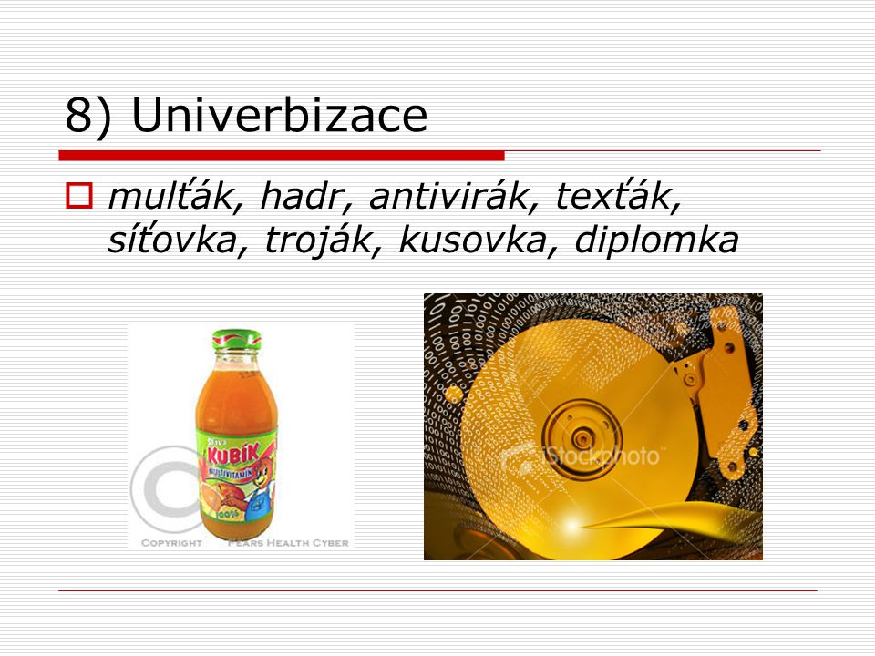 8) Univerbizace mulťák, hadr, antivirák, texťák, síťovka, troják, kusovka, diplomka