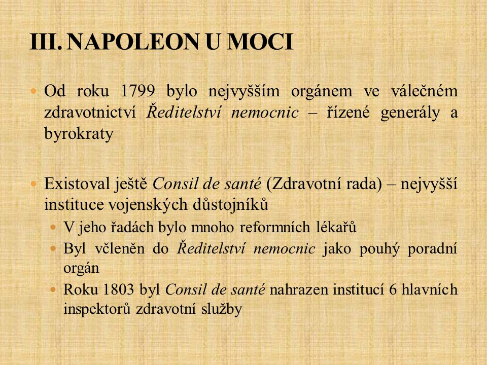 III. NAPOLEON U MOCI Od roku 1799 bylo nejvyšším orgánem ve válečném zdravotnictví Ředitelství nemocnic – řízené generály a byrokraty.