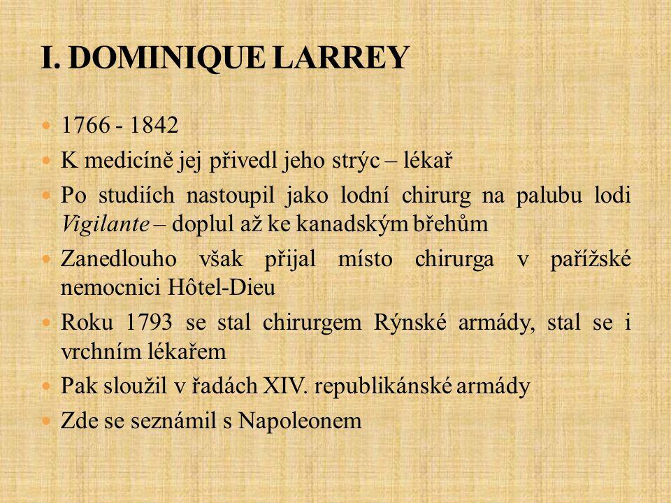 I. DOMINIQUE LARREY 1766 - 1842. K medicíně jej přivedl jeho strýc – lékař.