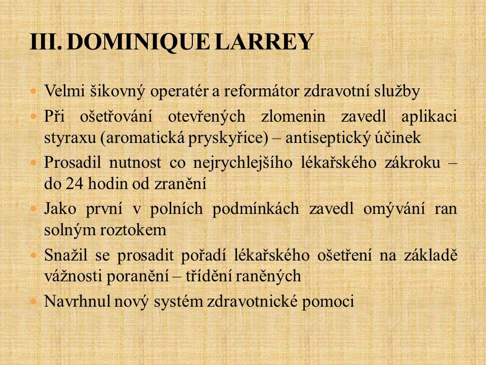 III. DOMINIQUE LARREY Velmi šikovný operatér a reformátor zdravotní služby.