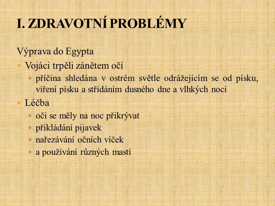 I. ZDRAVOTNÍ PROBLÉMY Výprava do Egypta Vojáci trpěli zánětem očí