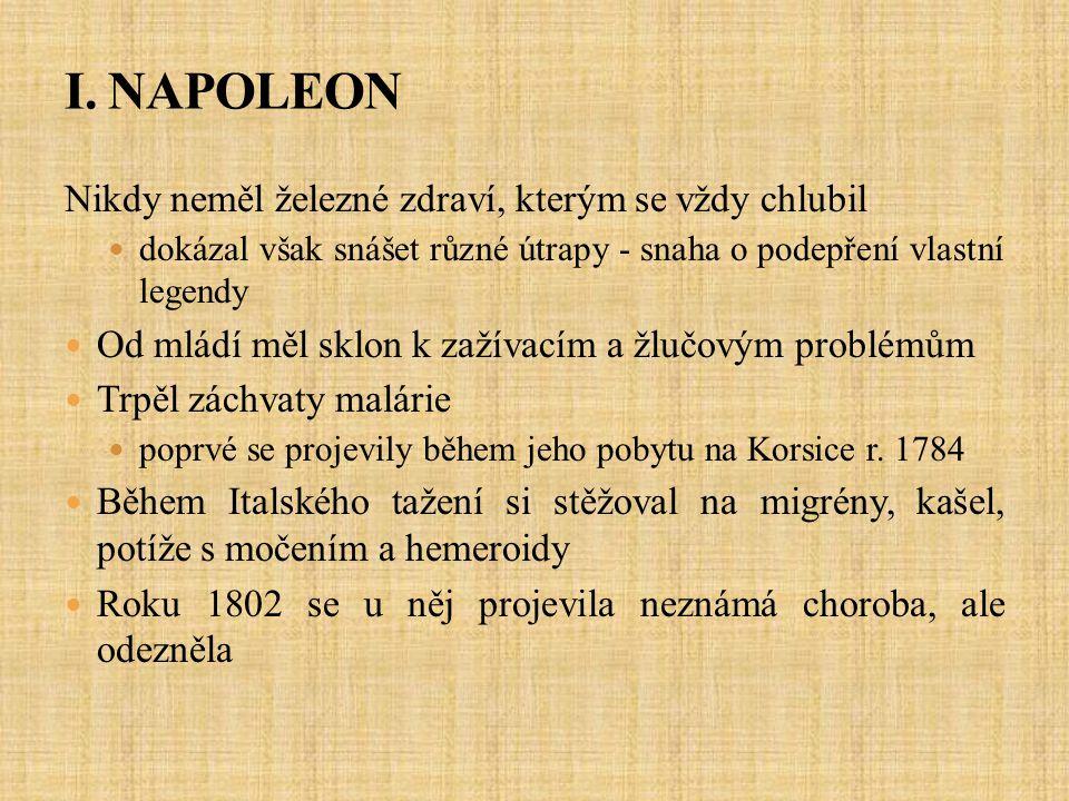 I. NAPOLEON Nikdy neměl železné zdraví, kterým se vždy chlubil