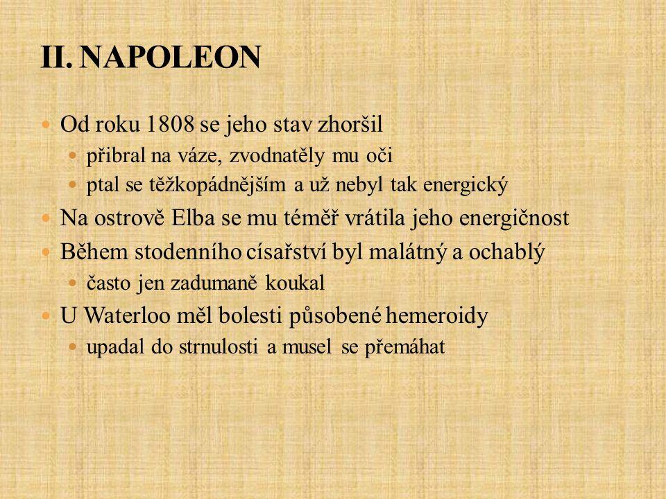 II. NAPOLEON Od roku 1808 se jeho stav zhoršil