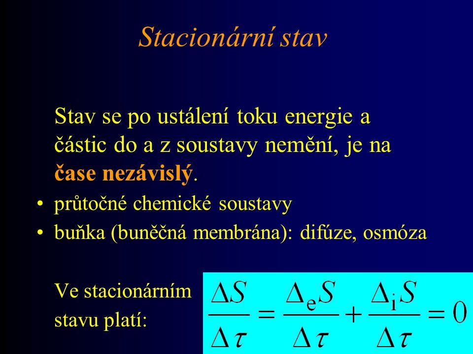 Stacionární stav Stav se po ustálení toku energie a částic do a z soustavy nemění, je na čase nezávislý.