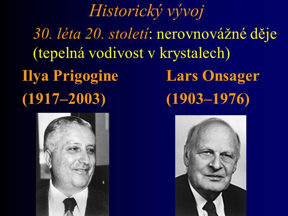 Historický vývoj 30. léta 20. století: nerovnovážné děje (tepelná vodivost v krystalech) Ilya Prigogine Lars Onsager.