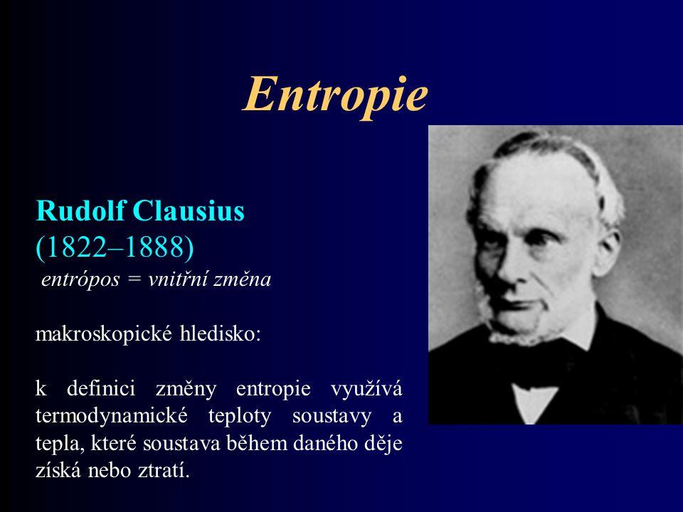 Entropie Rudolf Clausius (1822–1888) entrópos = vnitřní změna