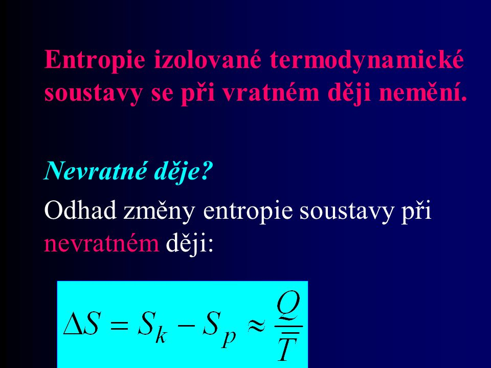 Entropie izolované termodynamické soustavy se při vratném ději nemění.