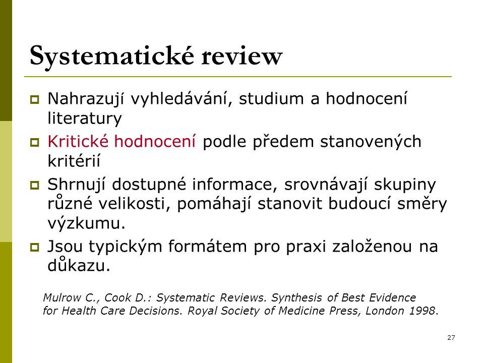 Systematické review Nahrazují vyhledávání, studium a hodnocení literatury. Kritické hodnocení podle předem stanovených kritérií.