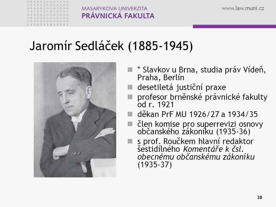 Jaromír Sedláček (1885-1945) * Slavkov u Brna, studia práv Vídeň, Praha, Berlín. desetiletá justiční praxe.