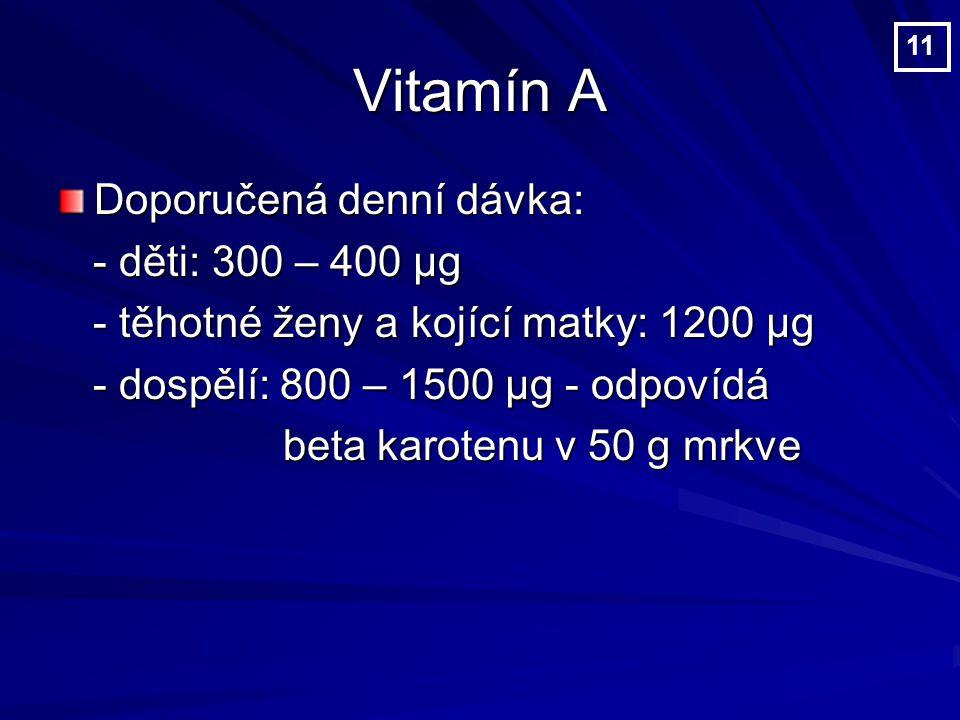 Vitamín A Doporučená denní dávka: - děti: 300 – 400 µg