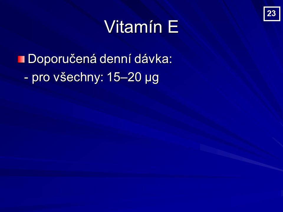 Vitamín E 23 Doporučená denní dávka: - pro všechny: 15–20 µg
