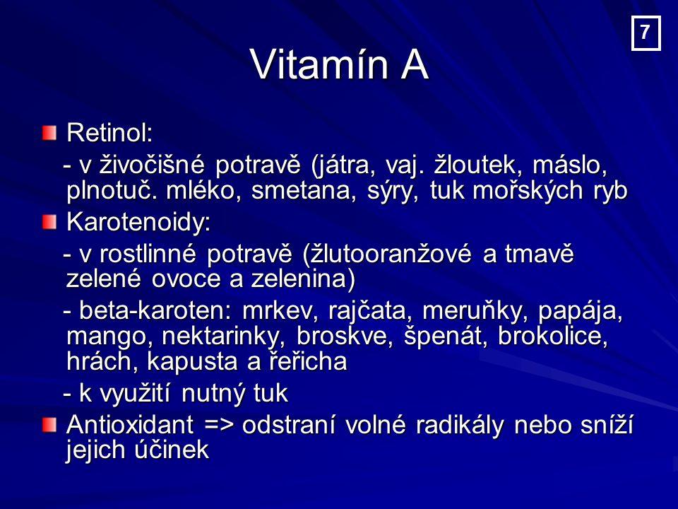 Vitamín A 7. Retinol: - v živočišné potravě (játra, vaj. žloutek, máslo, plnotuč. mléko, smetana, sýry, tuk mořských ryb.