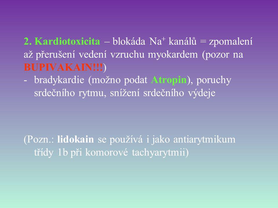 2. Kardiotoxicita – blokáda Na+ kanálů = zpomalení až přerušení vedení vzruchu myokardem (pozor na BUPIVAKAIN!!!)