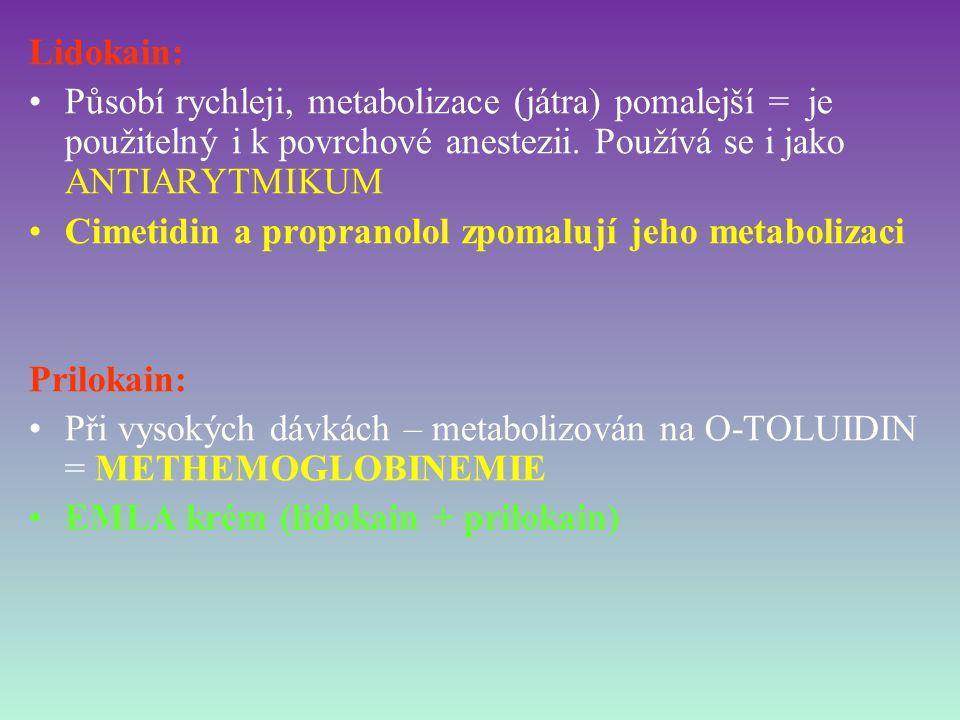 Lidokain: Působí rychleji, metabolizace (játra) pomalejší = je použitelný i k povrchové anestezii. Používá se i jako ANTIARYTMIKUM.