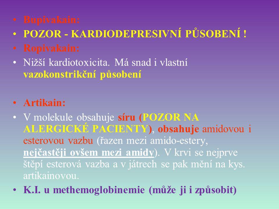 Bupivakain: POZOR - KARDIODEPRESIVNÍ PŮSOBENÍ ! Ropivakain: Nižší kardiotoxicita. Má snad i vlastní vazokonstrikční působení.