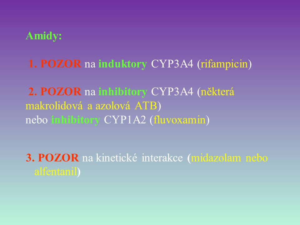 Amidy: 1. POZOR na induktory CYP3A4 (rifampicin) 2