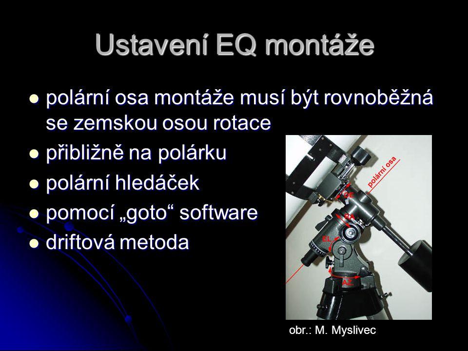 Ustavení EQ montáže polární osa montáže musí být rovnoběžná se zemskou osou rotace. přibližně na polárku.