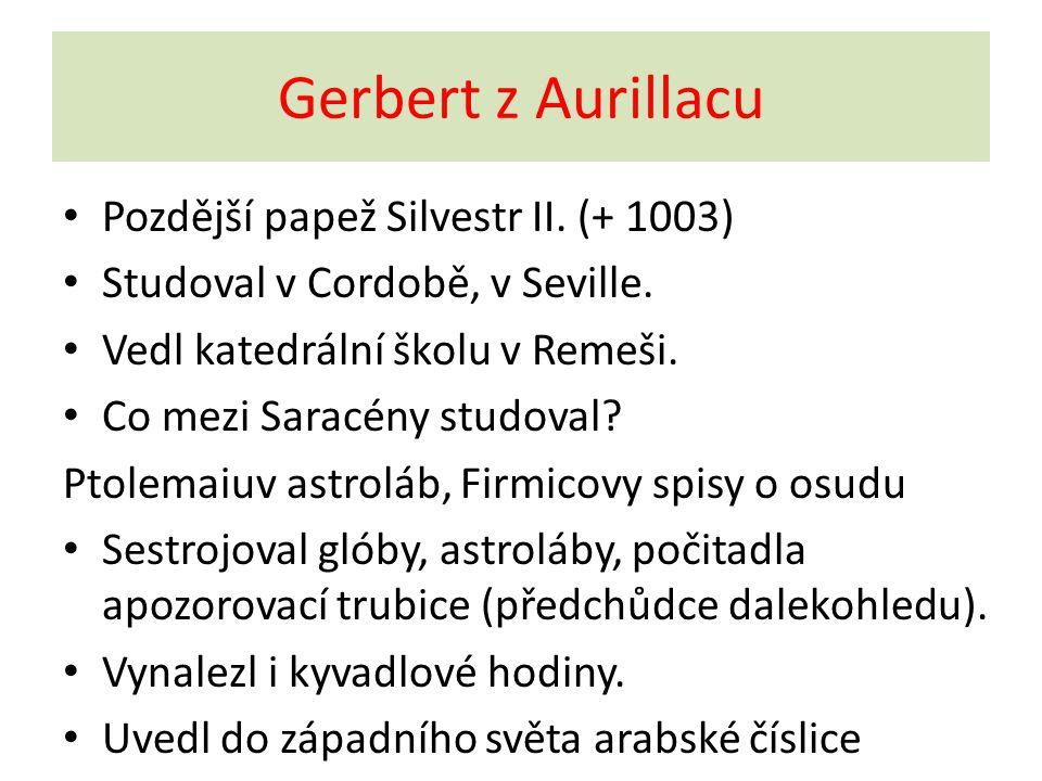 Gerbert z Aurillacu Pozdější papež Silvestr II. (+ 1003)