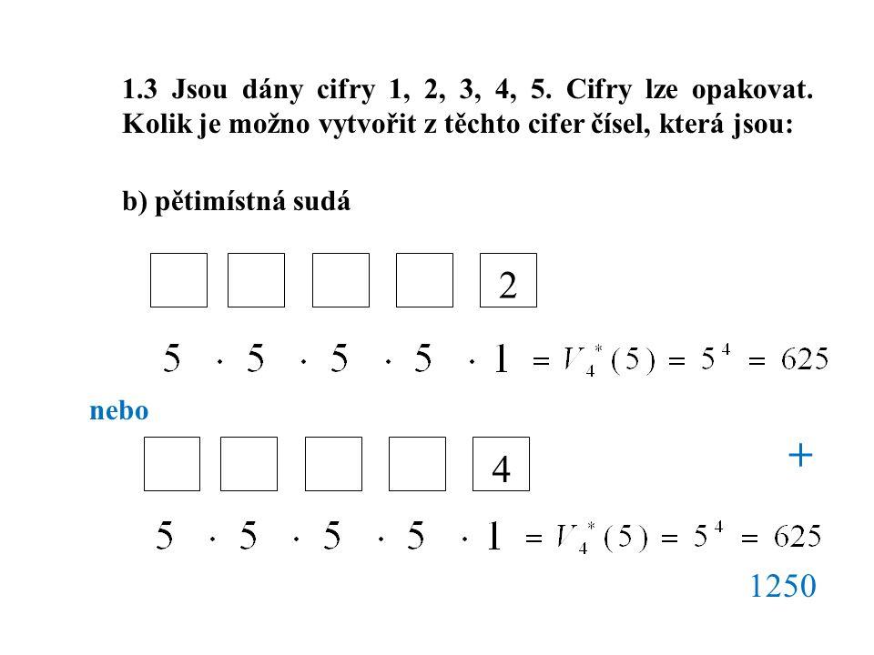 1. 3 Jsou dány cifry 1, 2, 3, 4, 5. Cifry lze opakovat