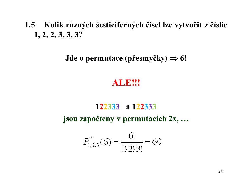 Jde o permutace (přesmyčky)  6! jsou započteny v permutacích 2x, …