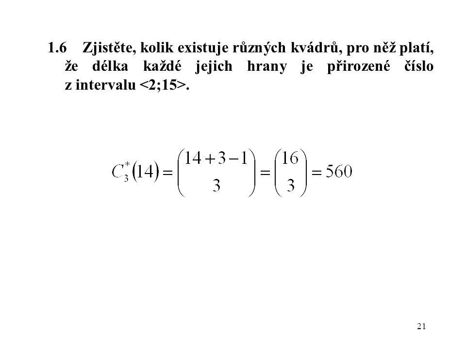 1.6 Zjistěte, kolik existuje různých kvádrů, pro něž platí, že délka každé jejich hrany je přirozené číslo z intervalu <2;15>.