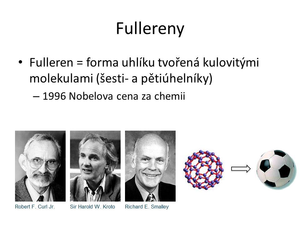 Fullereny Fulleren = forma uhlíku tvořená kulovitými molekulami (šesti- a pětiúhelníky) 1996 Nobelova cena za chemii.