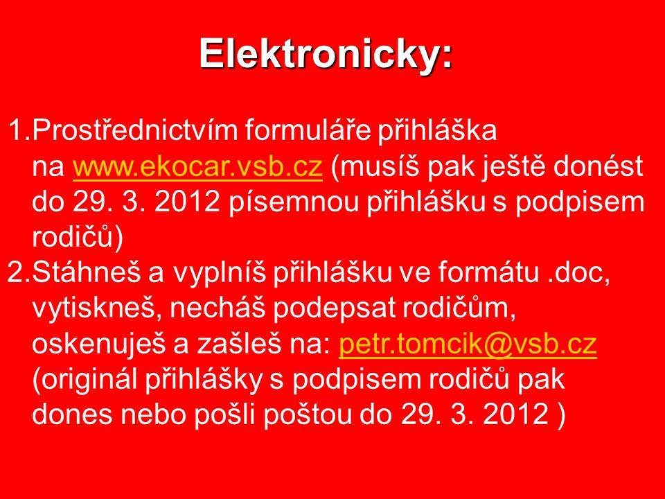 Elektronicky: Prostřednictvím formuláře přihláška na www.ekocar.vsb.cz (musíš pak ještě donést do 29. 3. 2012 písemnou přihlášku s podpisem rodičů)