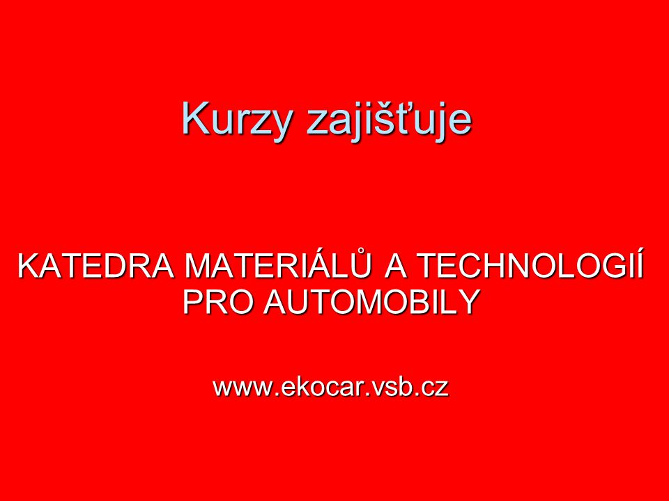 KATEDRA MATERIÁLŮ A TECHNOLOGIÍ PRO AUTOMOBILY www.ekocar.vsb.cz