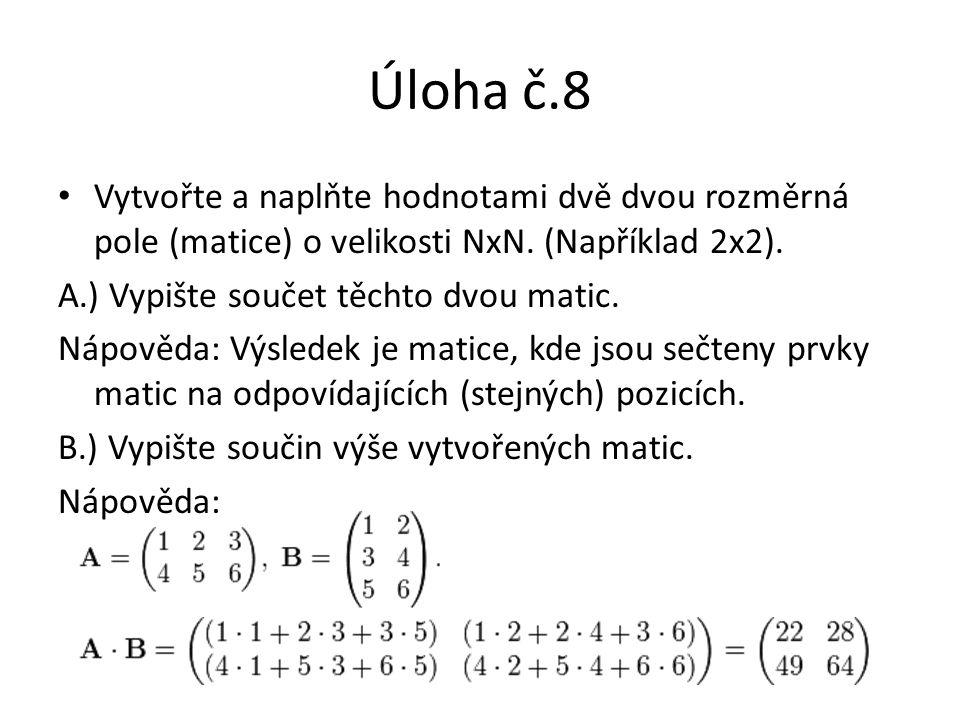 Úloha č.8 Vytvořte a naplňte hodnotami dvě dvou rozměrná pole (matice) o velikosti NxN. (Například 2x2).