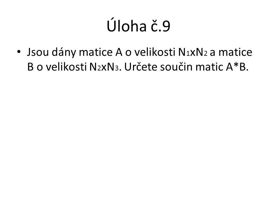 Úloha č.9 Jsou dány matice A o velikosti N1xN2 a matice B o velikosti N2xN3.