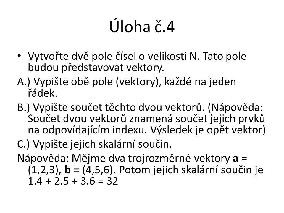 Úloha č.4 Vytvořte dvě pole čísel o velikosti N. Tato pole budou představovat vektory. A.) Vypište obě pole (vektory), každé na jeden řádek.
