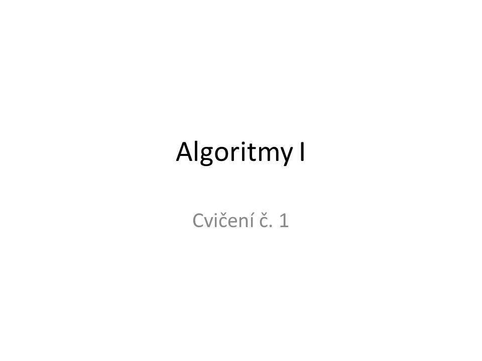 Algoritmy I Cvičení č. 1