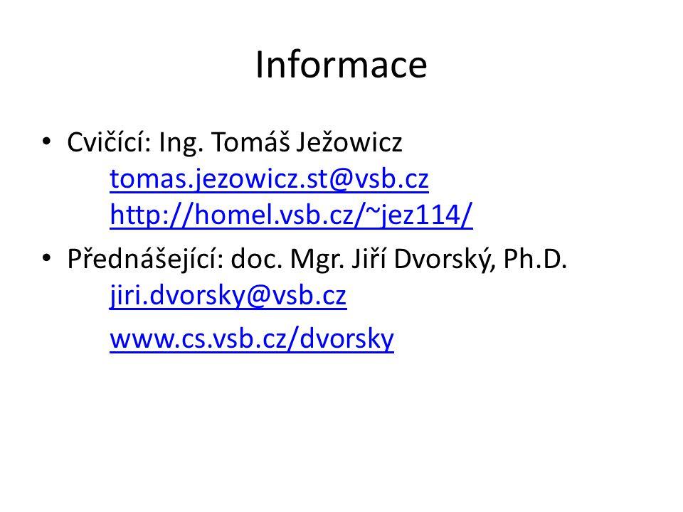 Informace Cvičící: Ing. Tomáš Ježowicz tomas.jezowicz.st@vsb.cz http://homel.vsb.cz/~jez114/