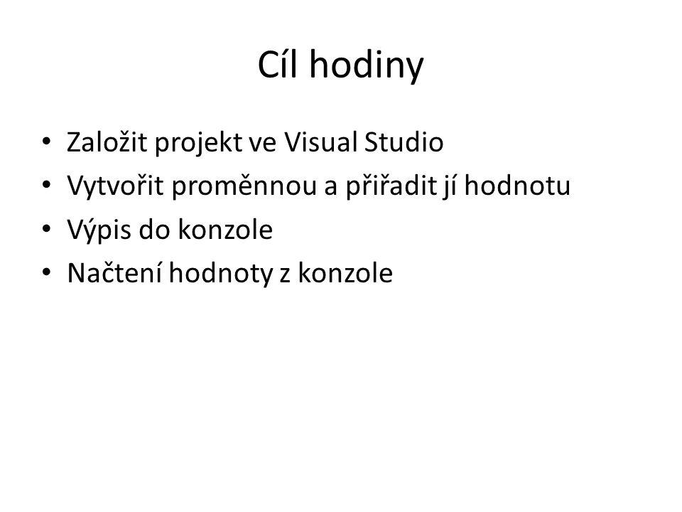 Cíl hodiny Založit projekt ve Visual Studio