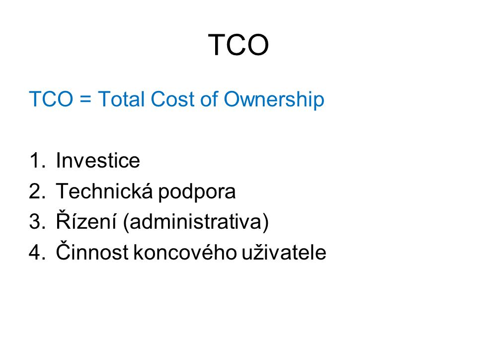 TCO TCO = Total Cost of Ownership Investice Technická podpora