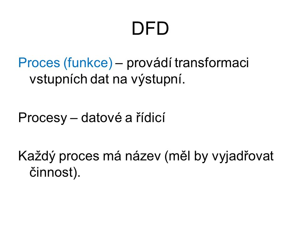 DFD Proces (funkce) – provádí transformaci vstupních dat na výstupní.