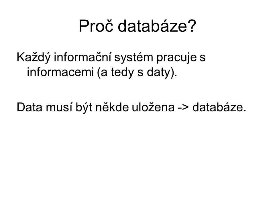 Proč databáze. Každý informační systém pracuje s informacemi (a tedy s daty).
