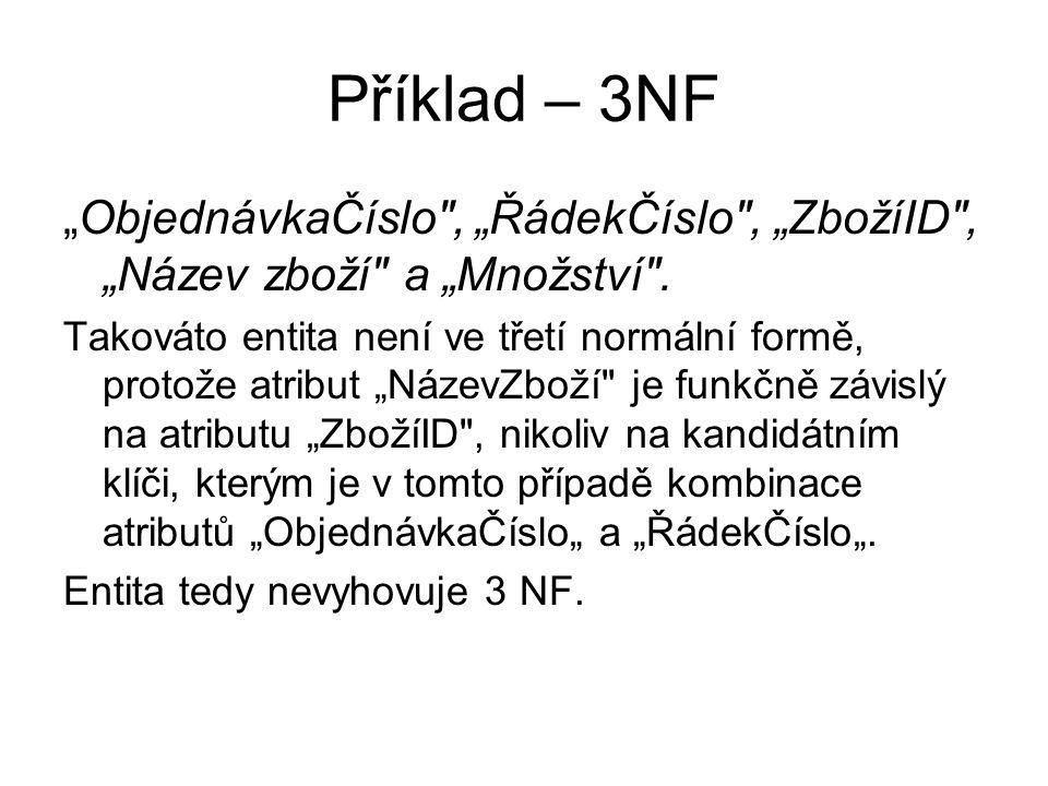 """Příklad – 3NF """"ObjednávkaČíslo , """"ŘádekČíslo , """"ZbožíID , """"Název zboží a """"Množství ."""