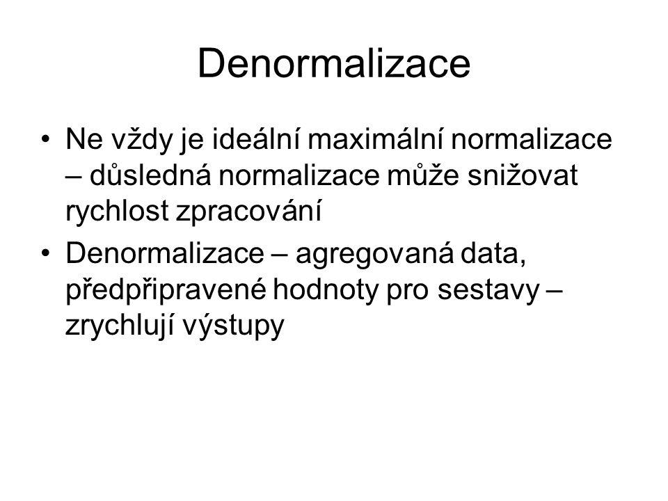 Denormalizace Ne vždy je ideální maximální normalizace – důsledná normalizace může snižovat rychlost zpracování.