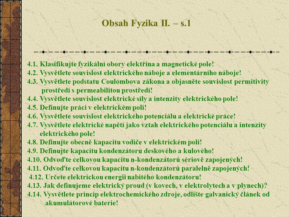 Obsah Fyzika II. – s.1 4.1. Klasifikujte fyzikální obory elektřina a magnetické pole!