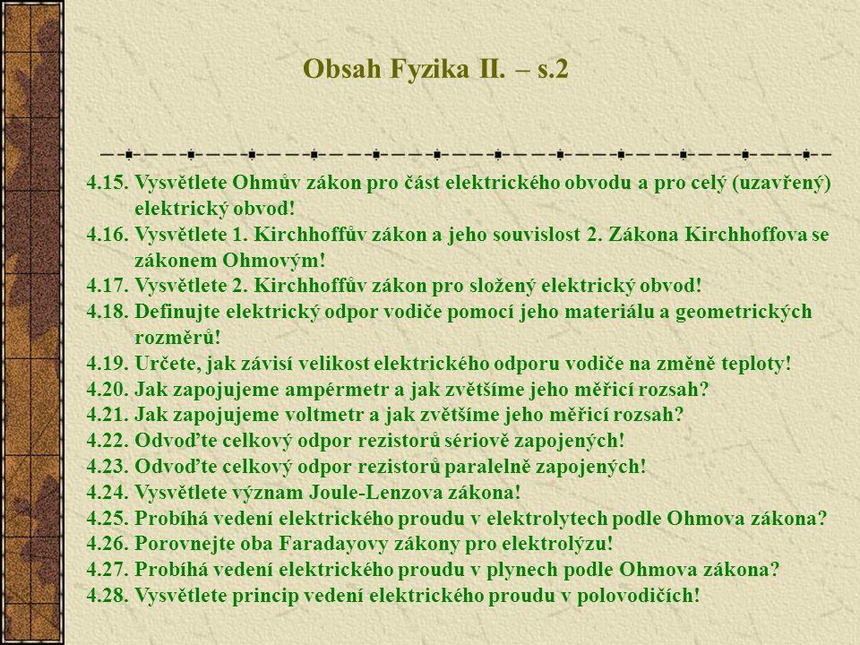 Obsah Fyzika II. – s.2 4.15. Vysvětlete Ohmův zákon pro část elektrického obvodu a pro celý (uzavřený)