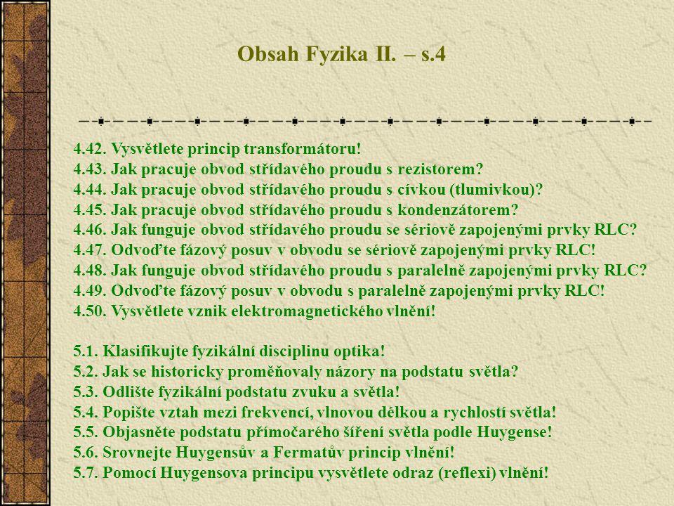 Obsah Fyzika II. – s.4 4.42. Vysvětlete princip transformátoru!